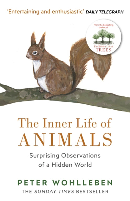 The Inner Life of Animals : Surprising Observations of a Hidden World-9781784705954