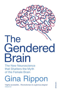 The Gendered Brain : The new neuroscience that shatters the myth of the female brain-9781784706814
