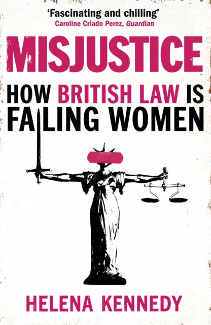 Misjustice : How British Law is Failing Women-9781784707682