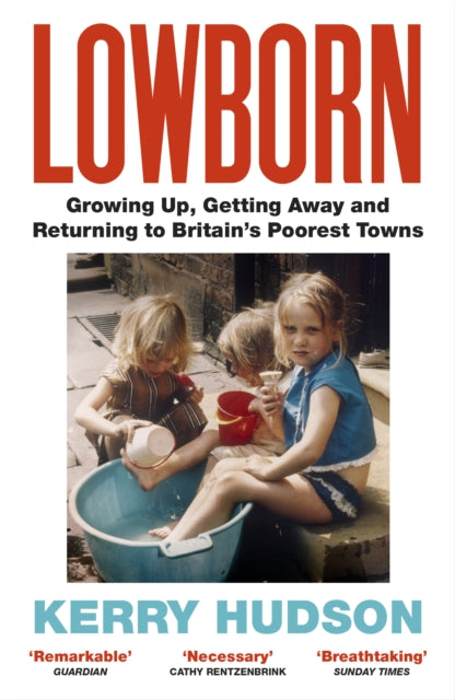 Lowborn : Growing Up, Getting Away and Returning to Britain's Poorest Towns-9781784708603
