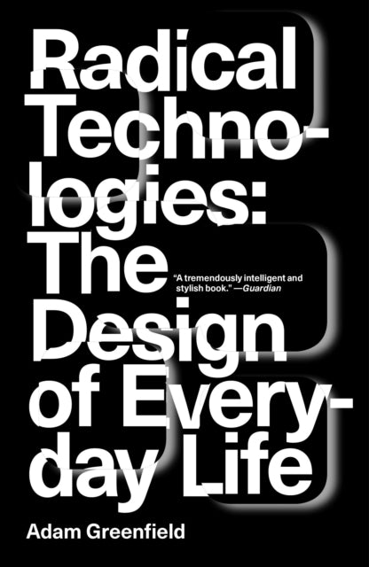 Radical Technologies : The Design of Everyday Life-9781784780456