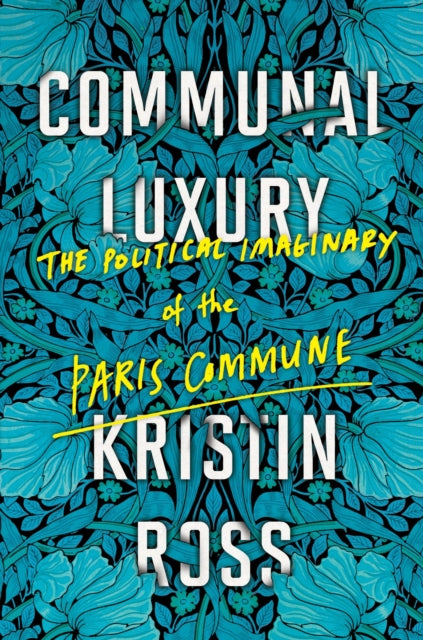 Communal Luxury : The Political Imaginary of the Paris Commune-9781784780548