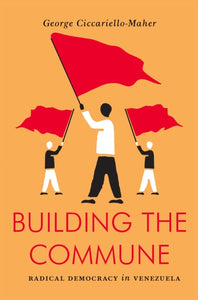 Building the Commune : Radical Democracy in Venezuela-9781784782238