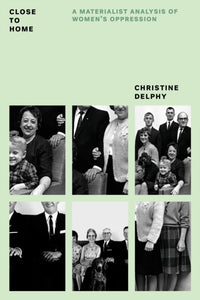 Close to Home : A Materialist Analysis of Women's Oppression-9781784782504