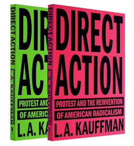 Direct Action : Protest and the Reinvention of American Radicalism-9781784784096