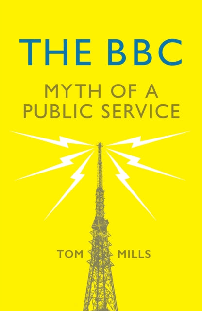 The BBC : Myth of a Public Service-9781784784836