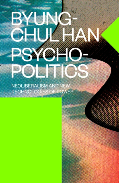 Psychopolitics : Neoliberalism and New Technologies of Power-9781784785772