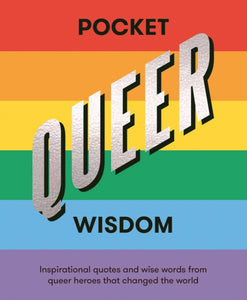 Pocket Queer Wisdom : Inspirational Quotes and Wise Words from Queer Heroes Who Changed the World-9781784882853