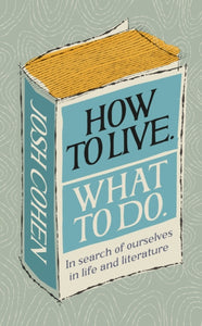 How to Live. What To Do. : In search of ourselves in life and literature-9781785039799