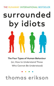 Surrounded by Idiots : The Four Types of Human Behaviour (or, How to Understand Those Who Cannot Be Understood)-9781785042188