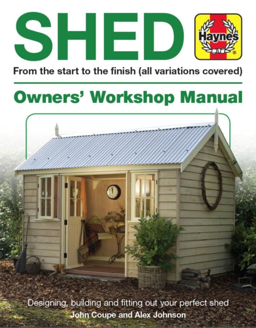 Shed Manual : Designing, building and fitting out your perfect shed-9781785212208