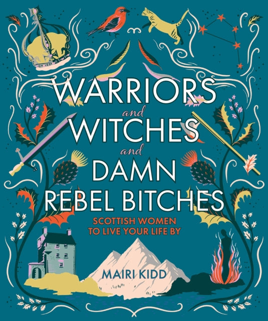 Warriors and Witches and Damn Rebel Bitches : Scottish women to live your life by-9781785302367