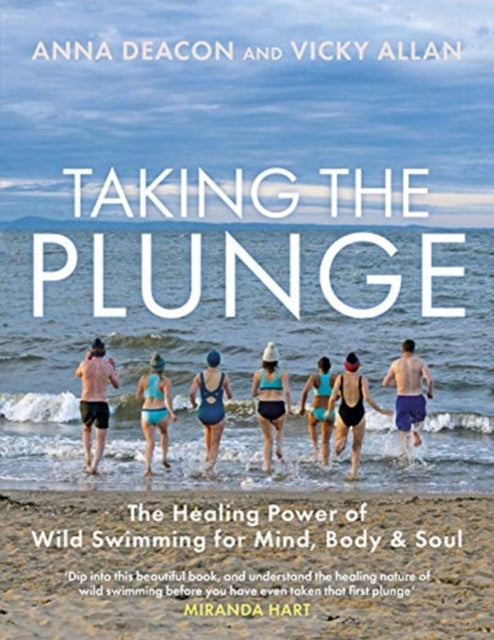 Taking the Plunge : The Healing Power of Wild Swimming for Mind, Body and Soul-9781785302688