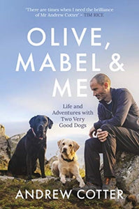 Olive, Mabel and Me : Life and Adventures with Two Very Good Dogs-9781785303227