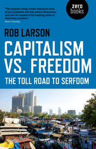 Capitalism vs. Freedom : The Toll Road to Serfdom-9781785357336