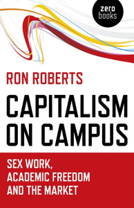 Capitalism on Campus: Sex Work, Academic Freedom and the Market-9781785358005