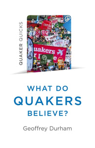 Quaker Quicks - What Do Quakers Believe? : Everything you always wanted to know about Quakerism-9781785358937