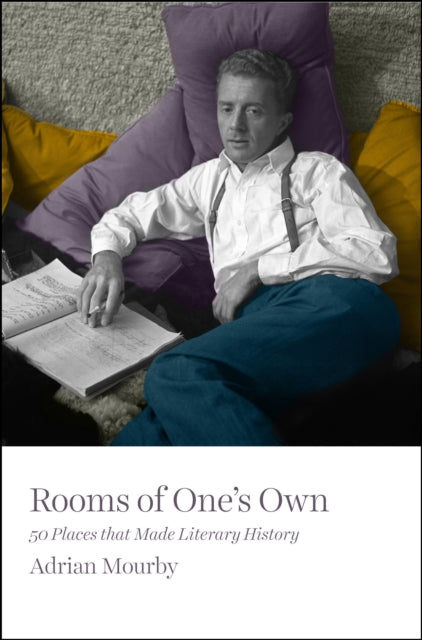 Rooms of One's Own : 50 Places That Made Literary History-9781785781858