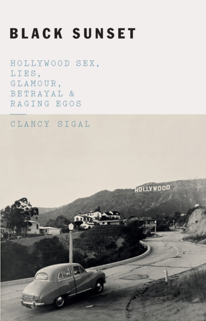 Black Sunset : Hollywood Sex, Lies, Glamour, Betrayal, and Raging Egos-9781785784392