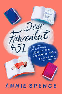 Dear Fahrenheit 451 : A Librarian's Love Letters and Break-Up Notes to Her Books-9781785784477