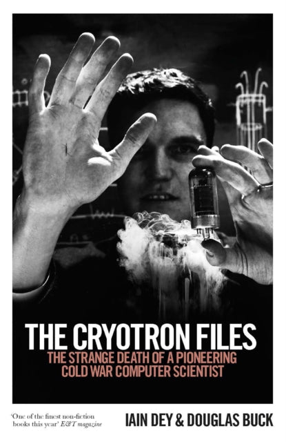 The Cryotron Files : The strange death of a pioneering Cold War computer scientist-9781785785108