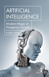 Artificial Intelligence : Modern Magic or Dangerous Future?-9781785785160