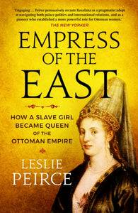 Empress of the East : How a Slave Girl Became Queen of the Ottoman Empire-9781785785603