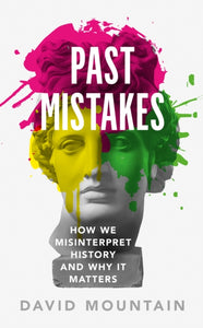 Past Mistakes : How We Misinterpret History and Why it Matters-9781785786624
