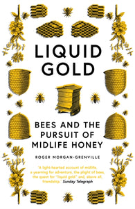 Liquid Gold : Bees and the Pursuit of Midlife Honey-9781785787140