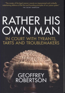 Rather His Own Man : In Court with Tyrants, Tarts and Troublemakers-9781785904936