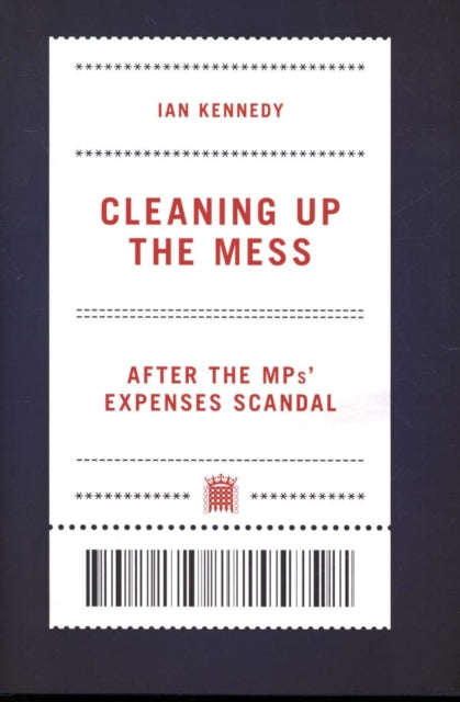 Cleaning up the Mess : After the MPs' Expenses Scandal-9781785904943
