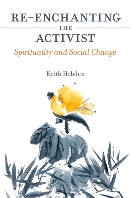 Re-enchanting the Activist : Spirituality and Social Change-9781785920417