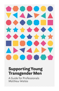 Supporting Young Transgender Men : A Guide for Professionals-9781785922947