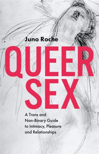 Queer Sex : A TRANS and Non-Binary Guide to Intimacy, Pleasure and Relationships-9781785924064