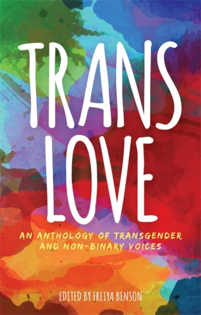 Trans Love : An Anthology of Transgender and Non-Binary Voices-9781785924323