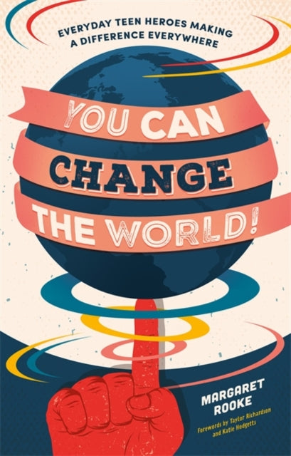 You Can Change the World! : Everyday Teen Heroes Making a Difference Everywhere-9781785925023
