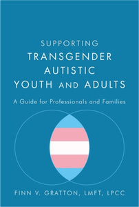 Supporting Transgender Autistic Youth and Adults : A Guide for Professionals and Families-9781785928031