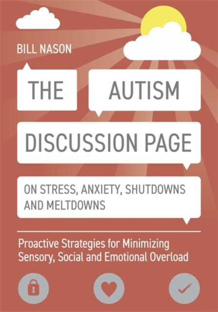 The Autism Discussion Page on Stress, Anxiety, Shutdowns and Meltdowns : Proactive Strategies for Minimizing Sensory, Social and Emotional Overload-9781785928048