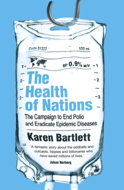 The Health of Nations : The Campaign to End Polio and Eradicate Epidemic Diseases-9781786072665