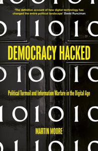 Democracy Hacked : How Technology is Destabilising Global Politics-9781786075758