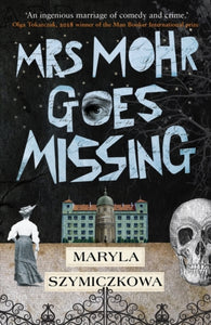 Mrs Mohr Goes Missing : 'An ingenious marriage of comedy and crime.' Olga Tokarczuk, 2018 winner of the Nobel Prize in Literature-9781786077073