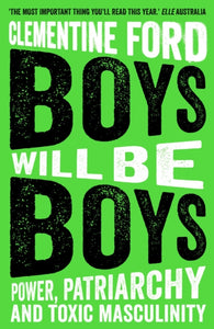 Boys Will Be Boys : Power, Patriarchy and Toxic Masculinity-9781786077622
