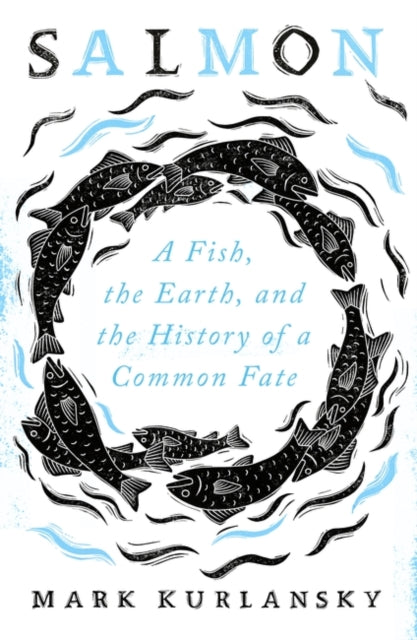 Salmon : A Fish, the Earth, and the History of a Common Fate-9781786078520