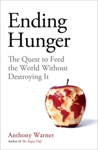 Ending Hunger : The quest to feed the world without destroying it-9781786079268