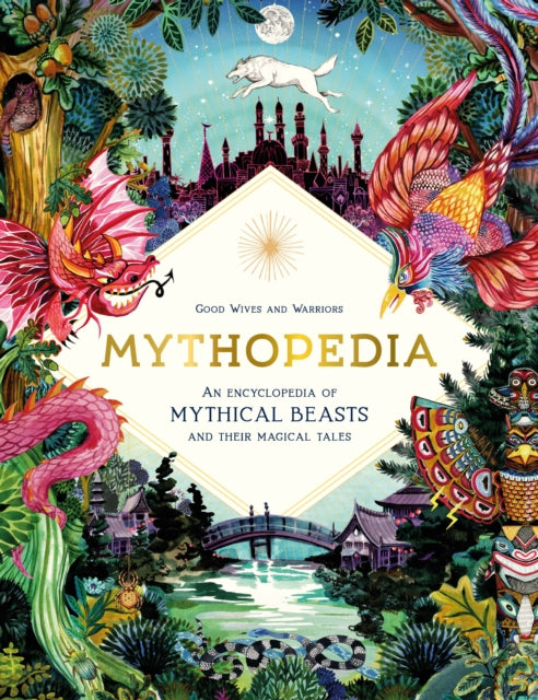 Mythopedia : An Encyclopedia of Mythical Beasts and Their Magical Tales-9781786276902