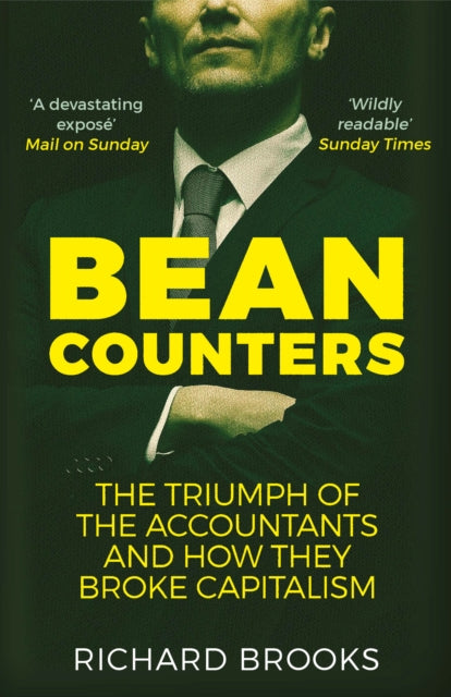 Bean Counters : The Triumph of the Accountants and How They Broke Capitalism-9781786490315