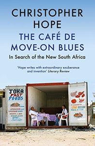 The Cafe de Move-on Blues : In Search of the New South Africa-9781786490612