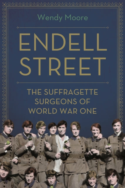 Endell Street : The Women Who Ran Britain's Trailblazing Military Hospital-9781786495846
