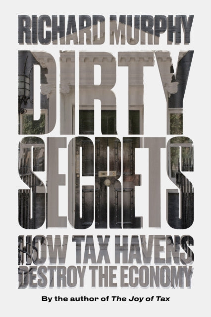 Dirty Secrets : How Tax Havens Destroy the Economy-9781786631671