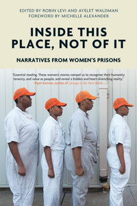 Inside This Place, Not of it : Narratives from Women's Prisons-9781786632289